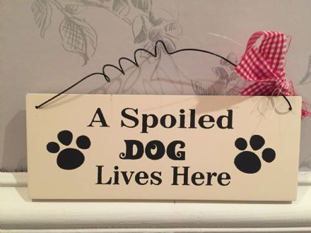 Spoiled Dog Lives Here  ~ Pet Cream Wooden Hanging Sign